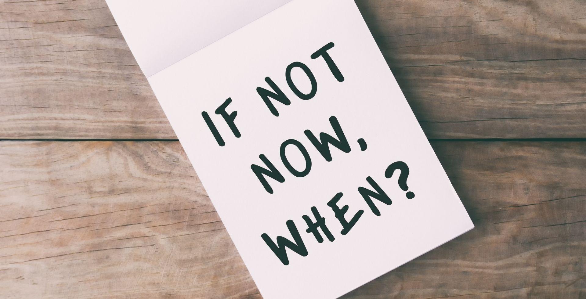 Hayallerinize ulaşmak için şimdi değilse ne zaman harekete geçeceksiniz?